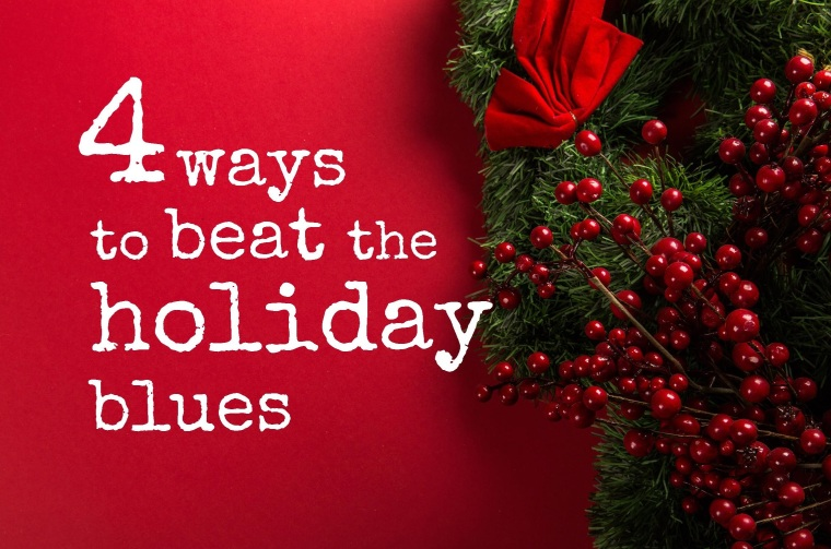 4 ways to beat the holiday blues.jpg